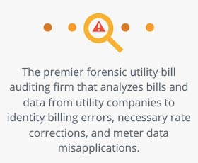 The premier forensic utility bill auditing firm that analyzes bills and data from utility companies to identity billing errors, necessary rate corrections, and meter data misapplications.